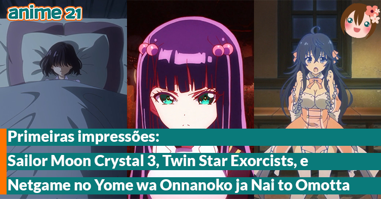 Primeiras-Impressões---Sailor-Moon-Crystal-3,-Twin-Star-Exorcists,-Netgame-no-Yome-wa-Onnanoko-ja-Nai-to-Omotta