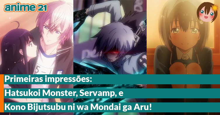 Primeiras-Impressões---Hatsukoi-Monster,-Kono-Bijutsubu,-Servamp